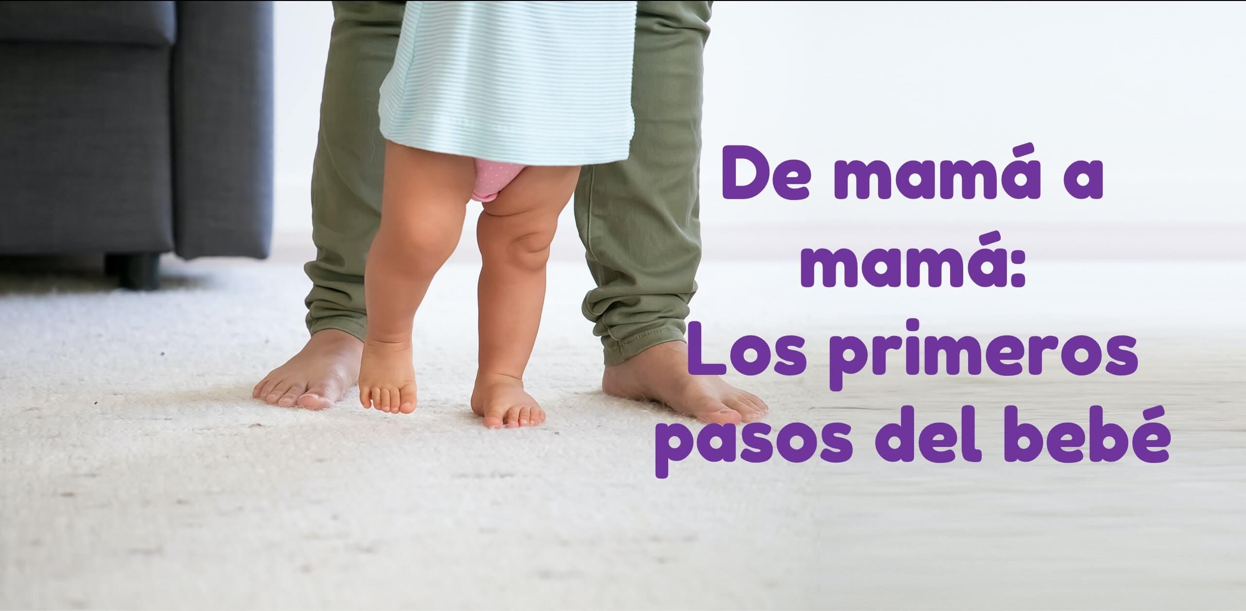 De mamá a mamá: Los primeros pasos del bebé
